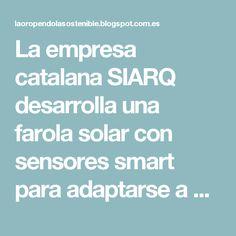 La empresa catalana SIARQ desarrolla una farola solar con sensores smart para adaptarse a cada entorno urbano