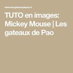 TUTO en images: Mickey Mouse   Les gateaux de Pao