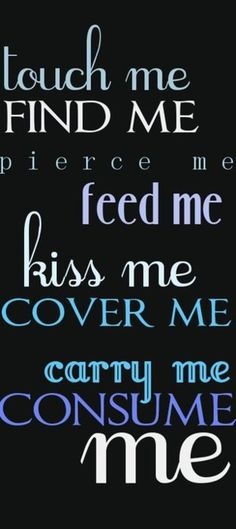 touch me, kiss me, feel me, consume me.....a passionate lover...ahhh
