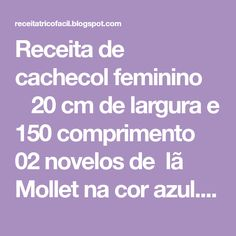 Receita de cachecol feminino   20 cm de largura e 150 comprimento 02 novelos de lã Mollet na cor azul. Agulhas número 09 Montar...
