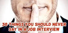 30 Things You Should Never Say in a Job Interview