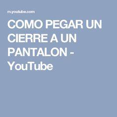 COMO PEGAR UN CIERRE A UN PANTALON - YouTube