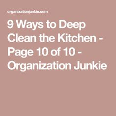 9 Ways to Deep Clean the Kitchen - Page 10 of 10 - Organization Junkie