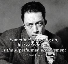 Sometimes, carrying on, just carrying on, is the superhuman achievement. ~Albert Camus  #motivation #quotes