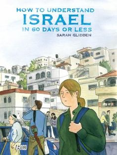 """How To Understand Israel In 60 Days Or Less"" by Sarah Glidden was one of the 2011 Middle East Book Award winners for Youth Non-Fiction."
