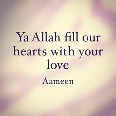 Ya Allah fill our heart with Your Love  Allahumma ameen