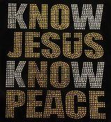 Know Jesus Know Peace Rhinestone Design Transfer $10.00. Order design @ jazzytsbling@gmail.com