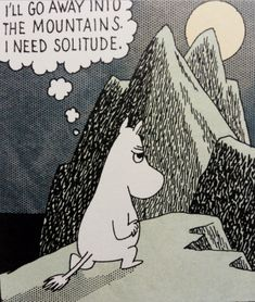 "moomin quotes - ""I need solitude. Crayola, Moomin Valley, Tove Jansson, Illustration, Oui Oui, Dragon Age Inquisition, Little My, Looks Cool, Solitude"