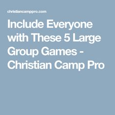 Include Everyone with These 5 Large Group Games - Christian Camp Pro