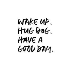 Wake Up. Have A Good Day. Dog Quote Typography Art Print - Funny Dog Quotes - The post Wake Up. Have A Good Day. Dog Quote Typography Art Print appeared first on Gag Dad. Dog Quotes Love, Good Day Quotes, Dog Quotes Funny, Quotes To Live By, Best Quotes, Quote Of The Day, Quotes About Dogs, Wake Up Quotes, Dog Sayings