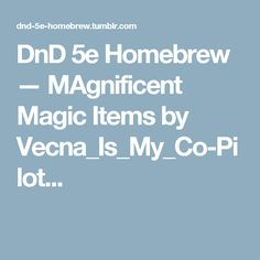 DnD 5e Homebrew — MAgnificent Magic Items by Vecna_Is_My_Co-Pilot...