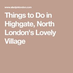 Things to Do in Highgate, North London's Lovely Village