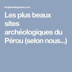 Les plus beaux sites archéologiques du Pérou (selon nous...)