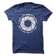 I Live For Photography But Id Die For My Family! ! Please click on the link to order! Thank you => http://www.sunfrogshirts.com/I-Live-For-Photography-But-Id-Die-For-My-Family-RoyalBlue-28848241-Guys.html?25384