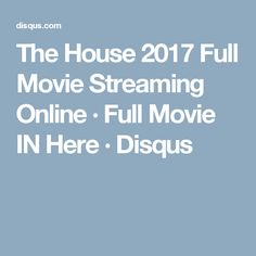 The House 2017 Full Movie Streaming Online · Full Movie IN Here · Disqus Streaming Movies, Hd 1080p, Movies Online, House, Home, Homes, Houses