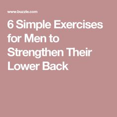 6 Simple Exercises for Men to Strengthen Their Lower Back