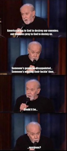 Funny pictures about George Carlin hits the nail on the head. Oh, and cool pics about George Carlin hits the nail on the head. Also, George Carlin hits the nail on the head. Atheist Meme, Agnostic Quotes, Atheist Agnostic, Anti Religion, George Carlin, Praying To God, Wasting Time, Comedians, In This World