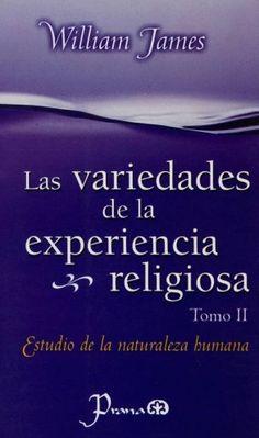 Las variedades de la experiencia religiosa : estudio de la naturaleza humana: http://kmelot.biblioteca.udc.es/record=b1528349~S1*gag