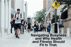 How to Navigate Our Busyness, and Why Health and Fitness Should Play a Role in that. Man does this set you up for success.