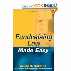 Fundraising Law Made Easy (Wiley) by Bruce R. Hopkins. $34.20. Author: Bruce R. Hopkins. 362 pages. Edition - 1. Publisher: Wiley; 1 edition (October 5, 2009). Publication: October 5, 2009