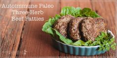 What is Autoimmune Paleo and Three-Herb Beef Patties - How to treat Autoimmune issues with the Paleo diet & AIP friendly recipe for three-herb beef patties.