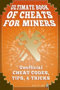 Ultimate Book of Cheats For Miners: Unofficial Cheat Codes Tips & Tricks @ niftywarehouse.com