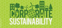 Corporate Sustainability – Making It Part Of Your Brand: What this means, why it's important
