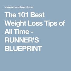 The 101 Best Weight Loss Tips of All Time - RUNNER'S BLUEPRINT