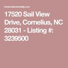 17520 Sail View Drive, Cornelius, NC  28031 - Listing #: 3239500 Cornelius, Sailing, The Neighbourhood, Candle, The Neighborhood