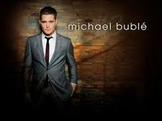 Michael Bublé because he's so hilarious, and I love his voice and style