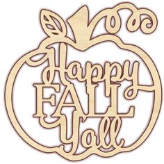 """Happy Fall Y'all Pumpkin Unfinished 1/4"""" Baltic birch plywood. Pieces are laser cut, which results in smooth, brown edges that do not require sanding. Please no"""