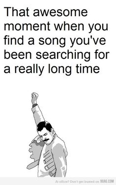 That moment when you find the song that you've been searching for a really long time!