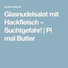 Glasnudelsalat mit Hackfleisch – Suchtgefahr! | Pi mal Butter