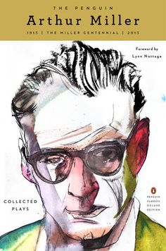 The Penguin Arthur Miller by Arthur Miller | To celebrate the centennial of his birth, the collected plays of America's greatest twentieth-century dramatist in a Penguin Classics Deluxe Edition