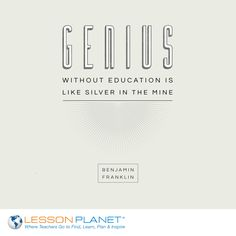 """Genius without education is like silver in the mine"" ~ Benjamin Franklin #education #quote"
