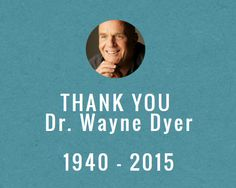Thank you so much for your part in my journey. RIP Dr. Wayne Dyer.♥♥♥f