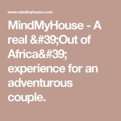 MindMyHouse - A real 'Out of Africa' experience for an adventurous couple.