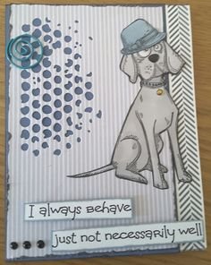 Hi   I used the Crazy dog stamps again for this card with subtle shades of grey and blue.          I stamped the dog, then cut him (I think ...