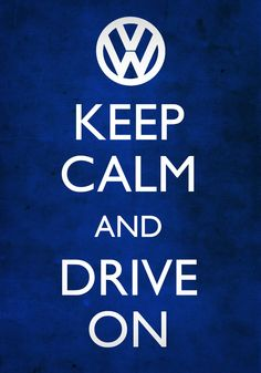 VW: Keep Calm & Drive On ...