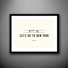F*** IT LET'S GO TO NEW YORK
