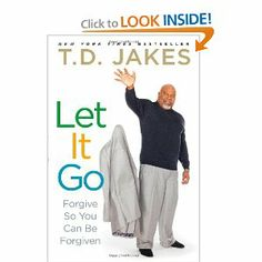 Let It Go: Forgive So You Can Be Forgiven: T.D. Jakes: 9781416547334: Amazon.com: Books; $10.20