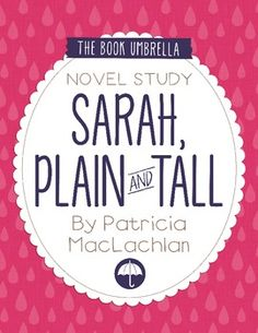 Sarah, Plain and TallThis is a novel study for Sarah, Plain and Tall by Patricia MacLachlan. 28 pages of student work, plus an answer key!This novel study divides Sarah, Plain and Tall into five sections for study. The chapters are grouped as follows: Chapter 1-2, 3-4, 5-6, 7-8, 9.