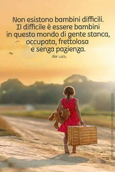 Non esistono bambini difficili Motivational Words, Words Quotes, Inspirational Quotes, I Love My Son, To My Daughter, V Quote, Cogito Ergo Sum, Italian Quotes, Quotes About Everything