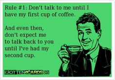 Lol this is me at work...my coworkers haven't realized why im quiet in the mornings...until about 11am (after 2nd cup) then im good to go!