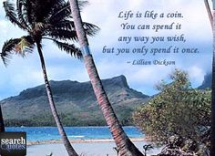 Life is like a coin.  For more visit www.searchquotes.com