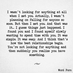 Love & Soulmate Quotes :that's how it happened…pretty much word for word. I'm so happy it did. I love you! Love Quotes For Him, Quotes To Live By, Love Boyfriend Quotes, Poems About Love For Him, I Love You So Much Quotes, Unexpected Love Quotes, Because I Love You, When Im With You, Love You This Much
