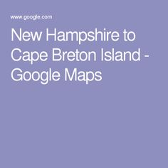 New Hampshire to Cape Breton Island Cape Breton, Driving Directions, New Hampshire, Maps, Island, Google, Block Island, Blue Prints, Islands