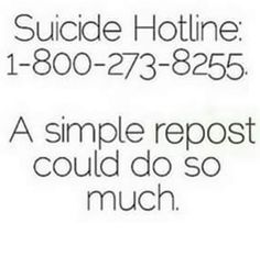 Suicide hotline: 1-800-273-8255 a repost can save a life