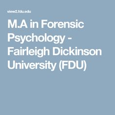 M.A in Forensic Psychology - Fairleigh Dickinson University (FDU)