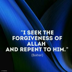I seek the forgiveness of Allah and Repent to Him ...
